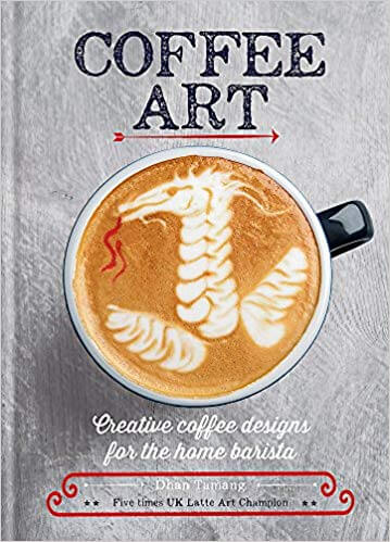 Coffee Art: Creative Coffee Designs for the Home Barista (Hardcover)